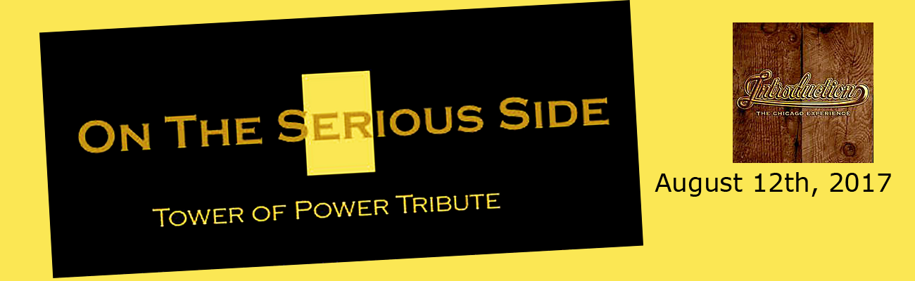 On The Serious Side & Introduction Tower of Power & Chicago Tribute Bands
